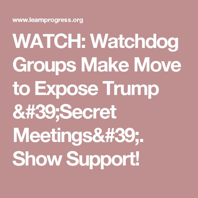 WATCH: Watchdog Groups Make Move to Expose Trump 'Secret Meetings'. Show Support!