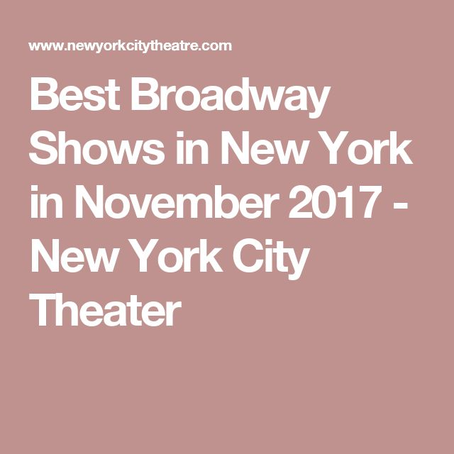 Best Broadway Shows in New York in November 2017 - New York City Theater