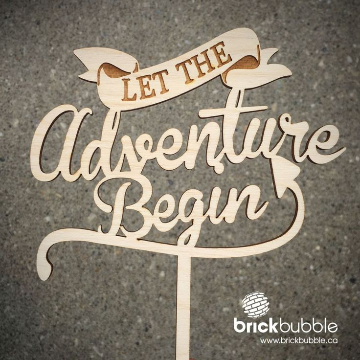 Adventure Cake Topper — let the Adventure Begin… this unique cake topper is perfect for celebrating a wedding, new baby, retirement and more. Fully designed and created within our home studio. A warm combination of laser cutting and engraving. Cut from 1/8″ (.125 inch) birch plywood and available in two widths (4.5″ and 6″). #cakebling #caketopper