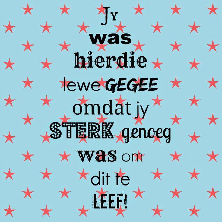 Afrikaanse Inspirerende Gedagtes Wyshede - Jy was hierdie lewe gegee omdat jy sterk genoeg was om dit te leef!