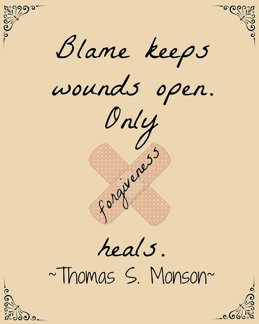 Blame keeps wounds open. Only forgiveness heals. ~Thomas S Monson~ by Chocolate on my Cranium #LDSConf