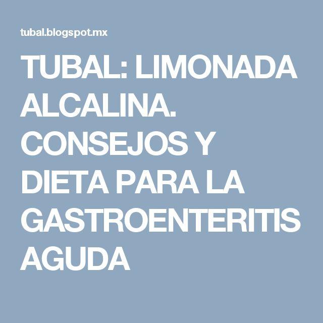 TUBAL: LIMONADA ALCALINA. CONSEJOS Y DIETA PARA LA GASTROENTERITIS AGUDA