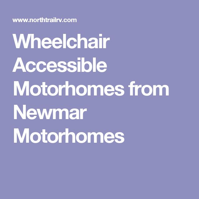 Wheelchair Accessible Motorhomes from Newmar Motorhomes