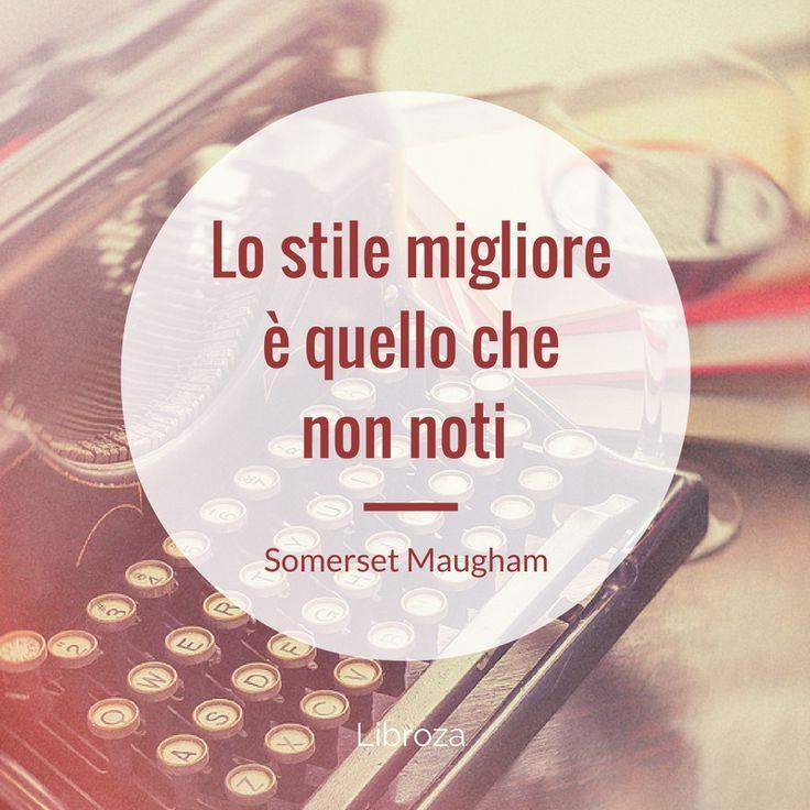 Lo stile migliore è quello che non noti (Somerset Maugham) - Libroza.com