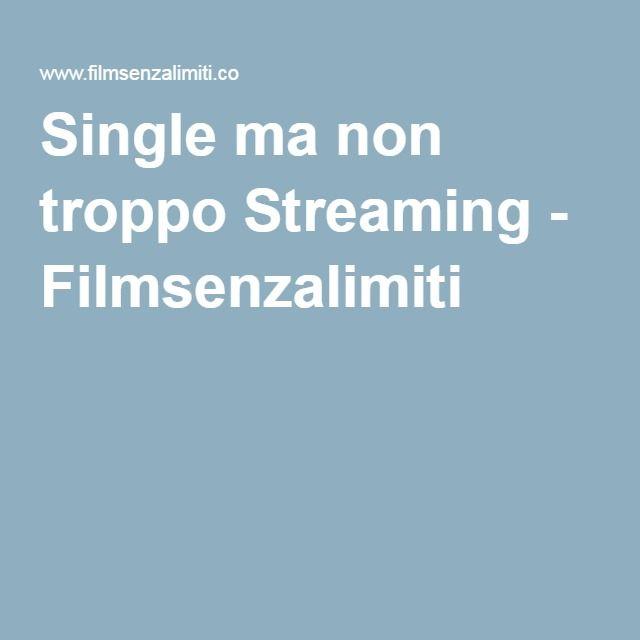 Single ma non troppo Streaming - Filmsenzalimiti