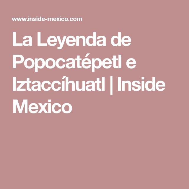 La Leyenda de Popocatépetl e Iztaccíhuatl  |   Inside Mexico