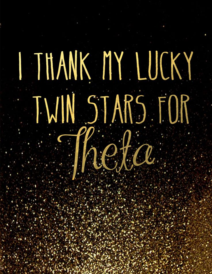 I Thank My Lucky Twin Stars for Theta | Kappa Alpha Theta | Theta | KAT | KAO | ΚΑΘ