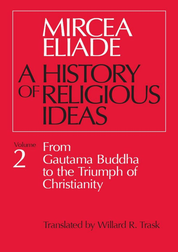 Mircea Eliade | A History of Religious Ideas | Vol. 2: From Gautama Buddha to the Triumph of Christianity