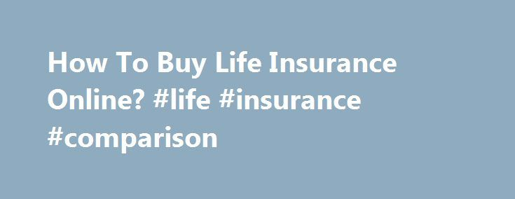 "How To Buy Life Insurance Online? #life #insurance #comparison http://china.remmont.com/how-to-buy-life-insurance-online-life-insurance-comparison/  #buy life insurance online # How To Buy Life Insurance Online? Peggy Mace PRO President and Senior Agent, Outlook Life, Most of the U.S. To buy life insurance online, you want to be certain that you are working with a reputable agency. Look at their ""About Us"" information to see if they have concrete contact information, some staff listed…"