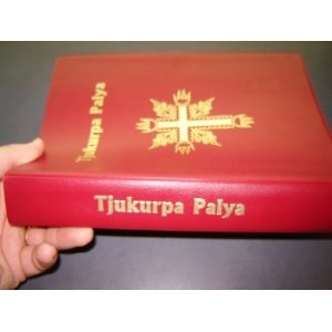 Aboriginese Bible: Tjukurpa Palya / Nganmanyitja munu Malatja / The Bible in Pitjantjatjara, Central Australia / God's Word in Pitjantjatjara language / This volume contains the complete New Testament and approximately 15% of the Old Testament   $99.00