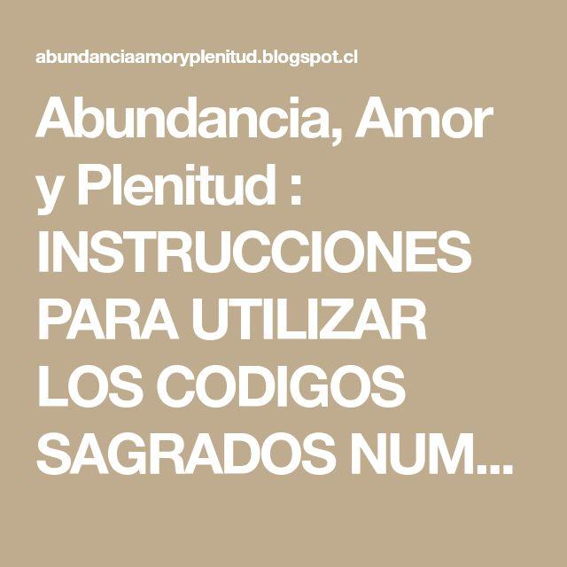 Abundancia, Amor y Plenitud : INSTRUCCIONES PARA UTILIZAR LOS CODIGOS SAGRADOS NUMERICOS DE AGESTA (JOSE GABRIEL URIBE)