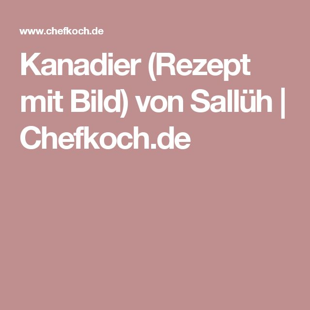 Kanadier (Rezept mit Bild) von Sallüh   Chefkoch.de