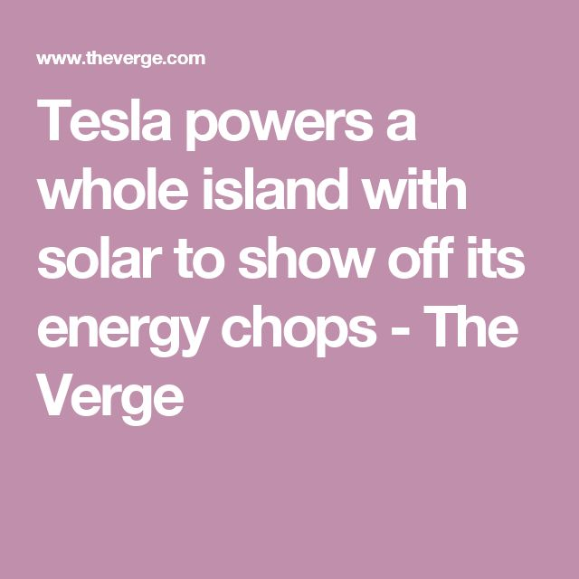 Tesla powers a whole island with solar to show off its energy chops - The Verge