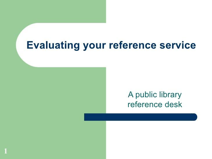 Evaluating your reference service A public library reference desk