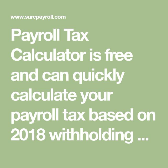 Payroll Tax Calculator is free and can quickly calculate your