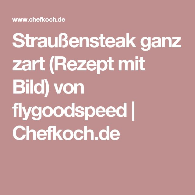 Straußensteak ganz zart (Rezept mit Bild) von flygoodspeed | Chefkoch.de