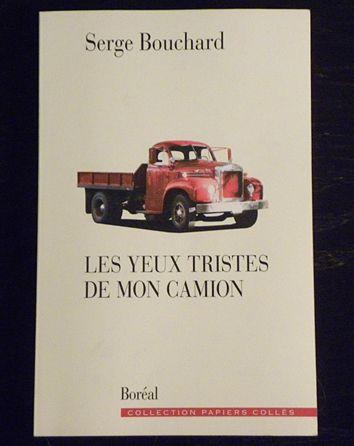 Les yeux tristes de mon camion. De Serge bouchard. Éditions boreal