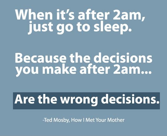 Ted Mosby Quote From How I Met Your Mother - When It's After 2 AM