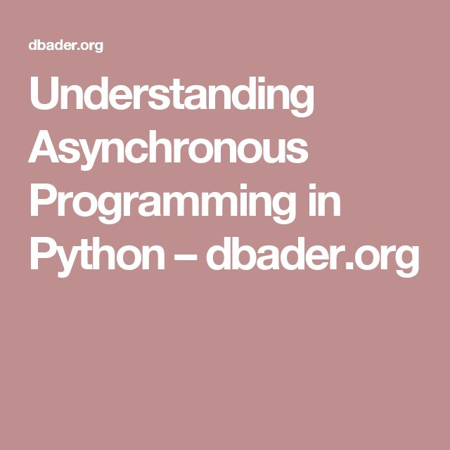 Understanding Asynchronous Programming in Python – dbader.org