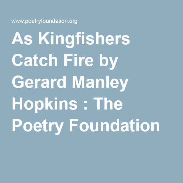 As Kingfishers Catch Fire by Gerard Manley Hopkins : The Poetry Foundation