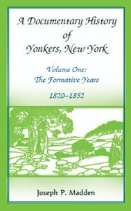 A Documentary History of Yonkers, New York, Volume One: The Formative Years, 1820-1852