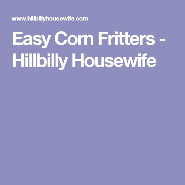 Easy Corn Fritters - Hillbilly Housewife