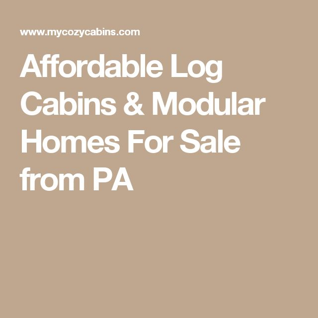 Affordable Log Cabins & Modular Homes For Sale from PA