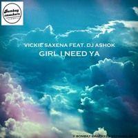 GIRL I NEED YA - Vickie Saxena ft _ DJ Ashok by musicunleashed on SoundCloud