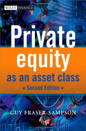 Private Equity as an Asset Class (The Wiley Finance Series) by Guy Fraser-Sampson, http://www.amazon.com/dp/0470661380/ref=cm_sw_r_pi_dp_t1FRrb07ME2ME