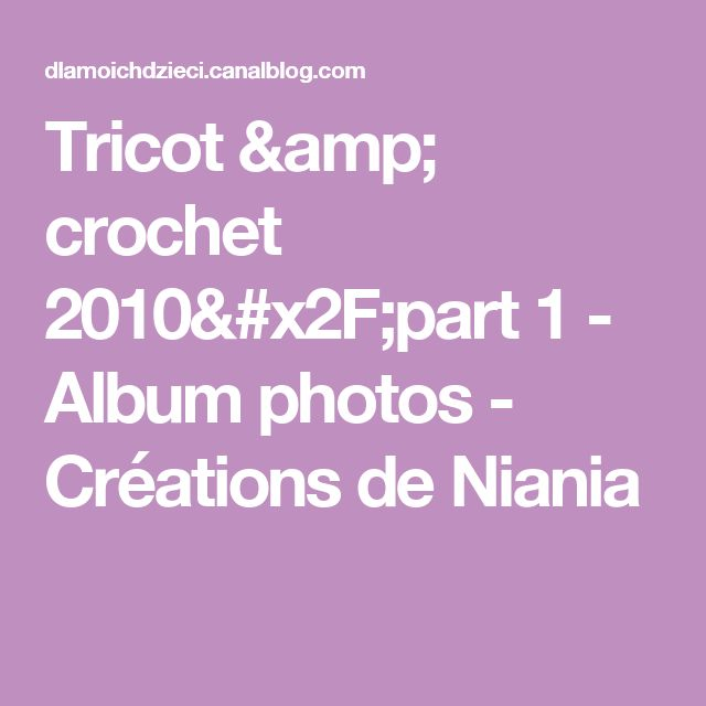 Tricot & crochet 2010/part 1 - Album photos - Créations de Niania