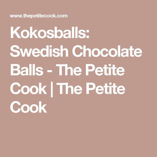 Kokosballs: Swedish Chocolate Balls - The Petite Cook | The Petite Cook