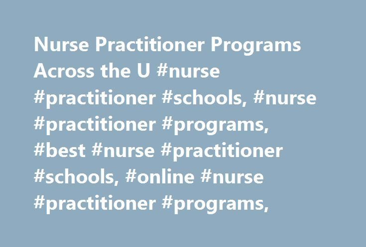 Nurse Practitioner Programs Across the U #nurse #practitioner #schools, #nurse #practitioner #programs, #best #nurse #practitioner #schools, #online #nurse #practitioner #programs, http://pennsylvania.nef2.com/nurse-practitioner-programs-across-the-u-nurse-practitioner-schools-nurse-practitioner-programs-best-nurse-practitioner-schools-online-nurse-practitioner-programs/  # Nurse Practitioner Programs At BestNursingDegree.com, we are dedicated to connecting nurses like you with the advanced…