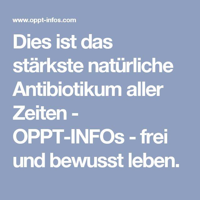 Dies ist das stärkste natürliche Antibiotikum aller Zeiten - OPPT-INFOs - frei und bewusst leben.