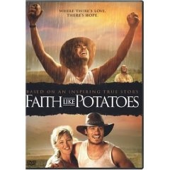 Faith Like Potatoes.  The faith of a mustard seed can move a mountain!  :)