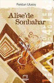 Feridun Ulusoy - Alise'de Sonbahar  #feridunulusoy #alisedesonbahar #kitapsatis #sales #books #pandorakitabevi #pandora #incelemeyazisi #inceleme #tanitimyazisi #tanitim #dedalus #dedaluskitap #kitap #book #novel #roman #story #oyku #poem #siir #poetry #poet #author #writer #yazar #hikaye