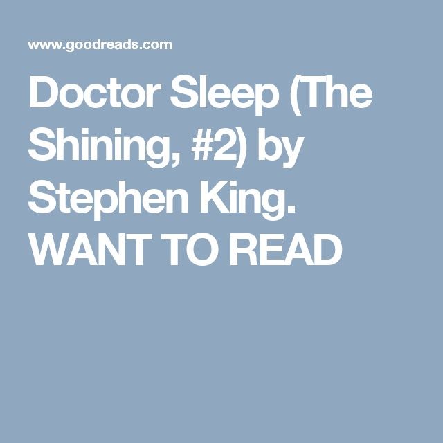 Doctor Sleep (The Shining, #2) by Stephen King. WANT TO READ