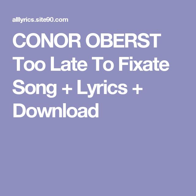 CONOR OBERST Too Late To Fixate Song + Lyrics + Download