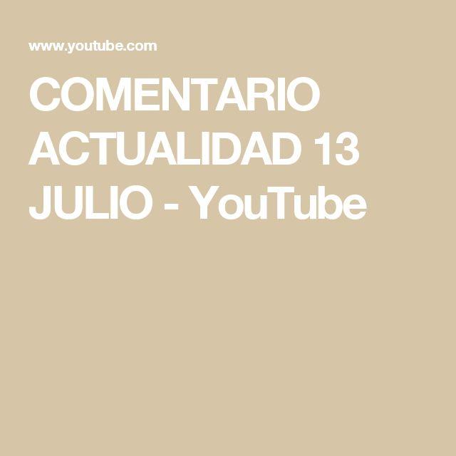 COMENTARIO ACTUALIDAD 13 JULIO - YouTube