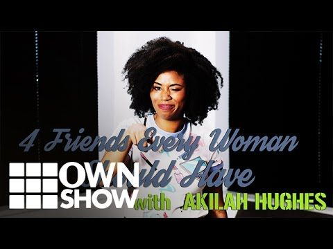 4 Friends Every Woman Should Have w/ Akilah Hughes | #OWNSHOW | Oprah Winfrey Network - YouTube