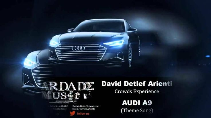 Sountrack AUDI A9 (David Detlef Arienti - Crowds Experience) [Theme Song]