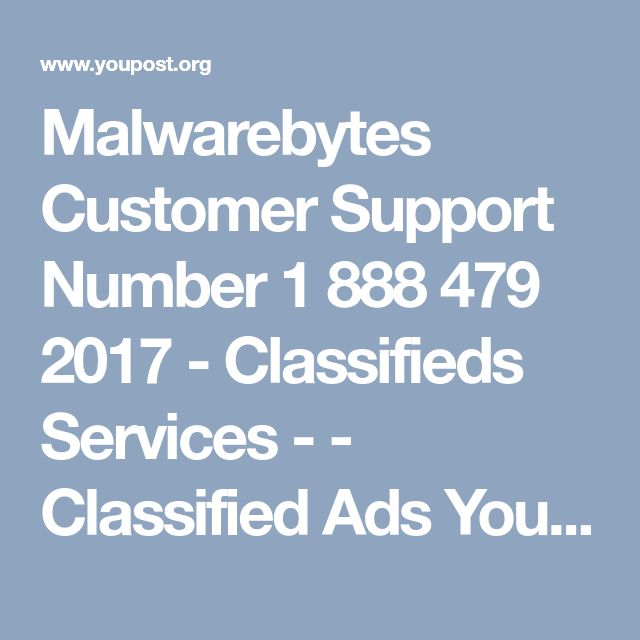 Malwarebytes Customer Support Number 1 888 479 2017 - Classifieds Services - - Classified Ads   YouPost.org - Free Classified Ads