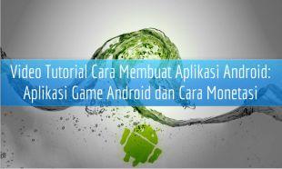 Cara Membuat Aplikasi Android: Contoh Aplikasi Android Game dan Memonetasinya