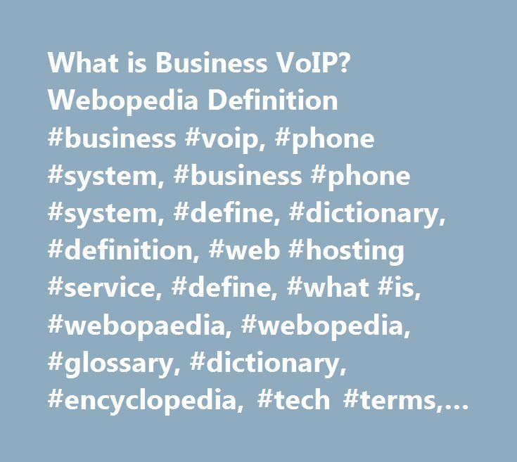 What is Business VoIP? Webopedia Definition #business #voip, #phone #system, #business #phone #system, #define, #dictionary, #definition, #web #hosting #service, #define, #what #is, #webopaedia, #webopedia, #glossary, #dictionary, #encyclopedia, #tech #terms, #technology http://new-zealand.nef2.com/what-is-business-voip-webopedia-definition-business-voip-phone-system-business-phone-system-define-dictionary-definition-web-hosting-service-define-what-is-webopaedia-webo/  # business VoIP…