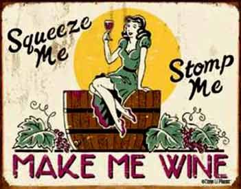 """Squeeze me, Stomp Me. Make me Wine."": Tins Signs, Metals Signs, Wine Distressed, Vintage Tins, Wine Signs, Wine Funny, Vintage Signs, Wine Bottle, Retro Vintage"