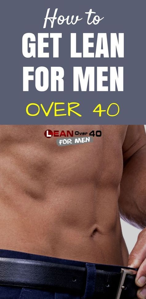 How to Get Lean for Men Over 40 | Men over 40, Lean body
