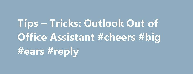 Tips – Tricks: Outlook Out of Office Assistant #cheers #big #ears #reply http://reply.remmont.com/tips-tricks-outlook-out-of-office-assistant-cheers-big-ears-reply/  Tips Tricks: Outlook Out of Office Assistant Lynn 2 years ago Note 1: The Out of Office message will only be sent once to each sender, even when they email you multiple times during your absence. To reset, simply turn the OOF off and then back on again. Is there a way around this? We […]