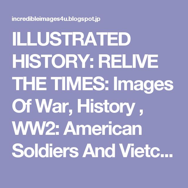 ILLUSTRATED HISTORY: RELIVE THE TIMES:  Images Of War, History , WW2: American Soldiers And Vietcong Fighters: Vietnam War