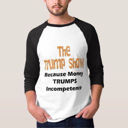 The Trump Show Incompetence Anti Trump T-Shirt - individual customized designs custom gift ideas diy
