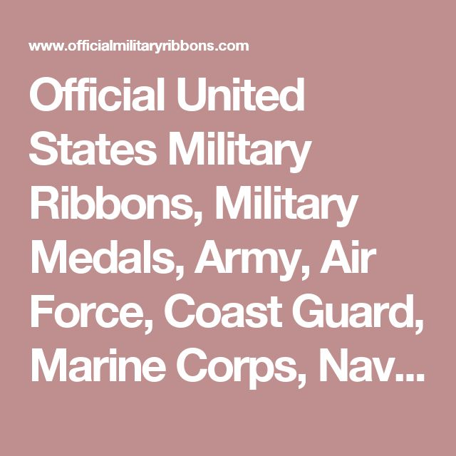 Official United States Military Ribbons, Military Medals, Army, Air Force, Coast Guard, Marine Corps, Navy Ribbons in order of precedence and military ribbon graphics, Collectable military gifts