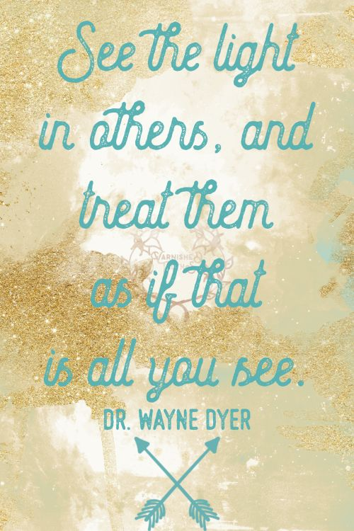 See the light in others and treat them as if that is all you see. Dr. Wayne Dyer  Start with yourself. After that it gets pretty easy. Were our own worst critics.  32/365  qotd 365project Dr. Wayne Dyer motivational quotes inspirational quotes quote of the day see the light in others